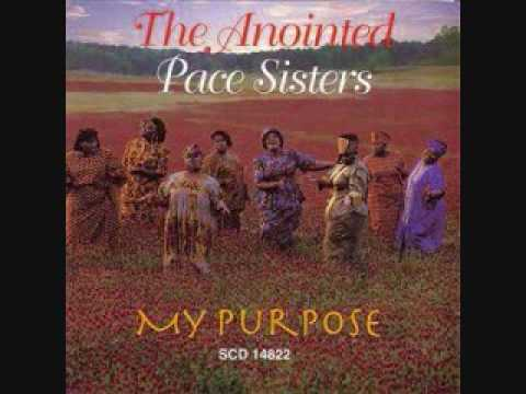 The Annointed Pace Sisters -My Purpose