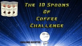 The Ten Spoon of Coffee Challenge (EXTREME)