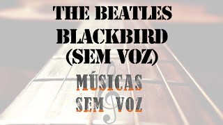 Beatles - Blackbird (música sem voz / without voice)