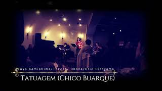 Tatuagem (Chico Buarque&Ruy Guerra) Kayo+Orie+OBANA