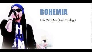 bohemia ride with me taez zindagi