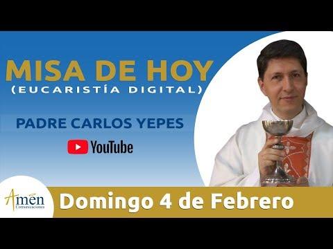 Misa de Hoy (Eucaristía Digital) Domingo 4 de Febrero 2018 - Padre Carlos Yepes