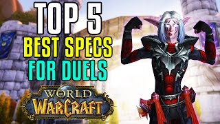 Top 5 DPS Specs for Duels, Best 1v1 Classes in World of Warcraft: Legion 7.0.3 WoW PvP