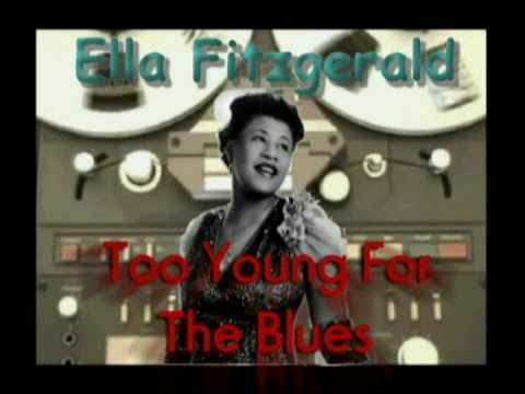 Ella Fitzgerald - Too Young To Sing The Blues