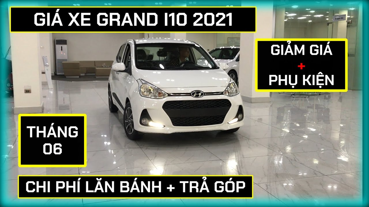 Giá xe Hyundai Grand I10 tháng 06/2021. Giảm giá, tặng thêm phụ kiện cho Hyundai Grand 10 2021