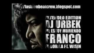 Me Estoy Muriendo - Franco El Gorila Ft. Wisin (Dj Urbek Extended Edition) Colectivo Fashion Beat
