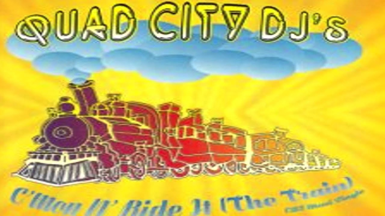 Quad City Dj S C Mon N Ride It The Train Dance Remix 13