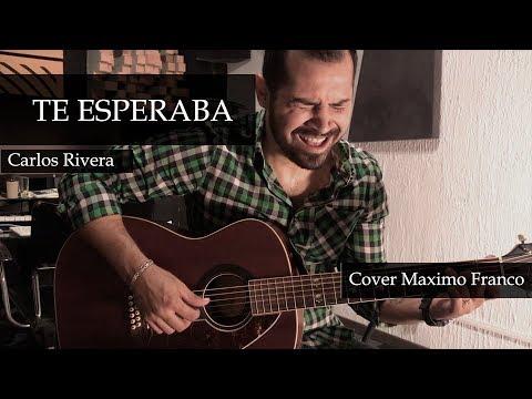 Te Esperaba - Carlos Rivera / Cover Maximo Franco