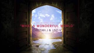 Bob Sinclar, Axwell & Ron Carroll - What a Wonderful World (Christian J & Lino V Bootleg Remix)