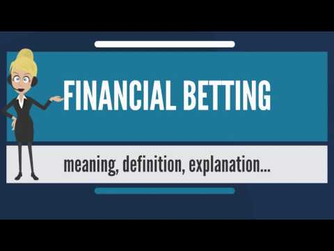 What is FINANCIAL BETTING? What does FINANCIAL BETTING mean? FINANCIAL BETTING meaning & explanation