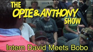 Opie & Anthony: Intern David Meets Bobo (09/12/08)