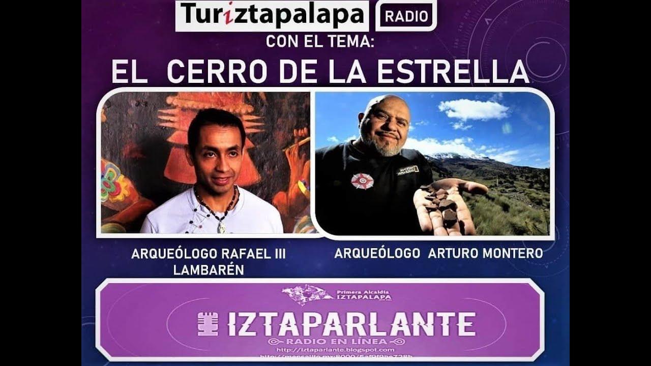 El Cerro de la Estrella con Arturo Montero y Rafael III Lambarén  Turiztapalapa Radio