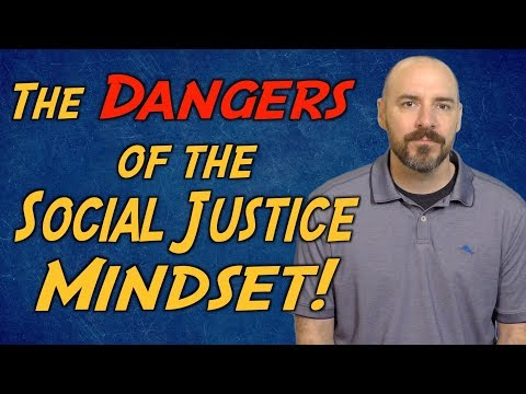 The Dangers of the Social Justice Mindset!