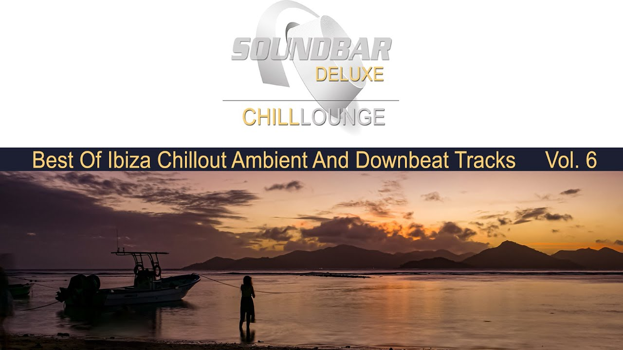 Soundbar Deluxe Chill Lounge, Vol. 6 (Best of Ibiza Chillout Ambient and Downbeat Tracks) Del Mar