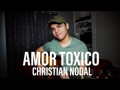 Amor Toxico – Christian Nodal [COVER] 2020