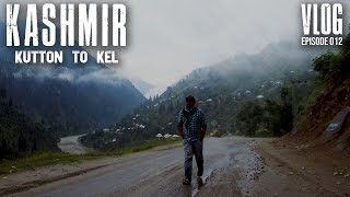 EP:012 VLOG KASHMIR - KUTTON TO KEL AND A TRAGEDY- (NEELUM VALLEY) PART-2