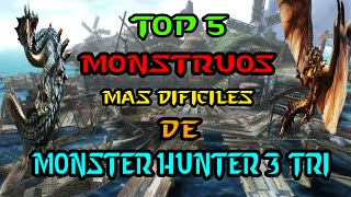 Top 5: Monstruos Mas Difíciles Del Monster Hunter 3 TRI| MODO OFFLINE