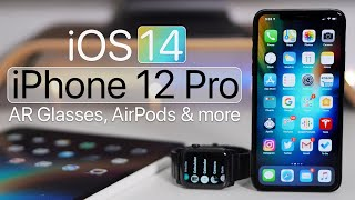 iOS 14, iPhone 12 Pro, AR Glasses and more