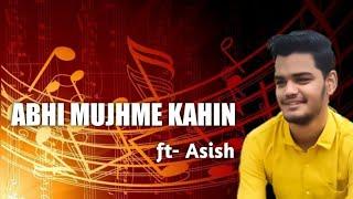 Abhi mujhme kahin  || Asish Nanda || agneepath