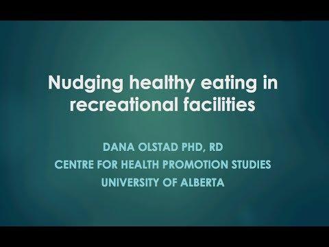 """Nudging Healthy Eating In Alberta Recreation Facilities"" By Dr. Dana Olstad"