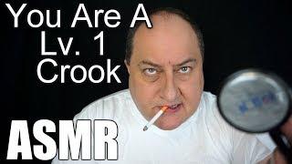 you-are-a-lv-1-crook-asmr