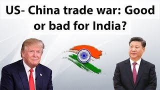 USA China Trade War, Boon or Bane for India? Current Affairs 2018