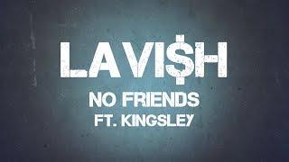 Lavi$h - No Friends (ft. Kingsley) Lyrics