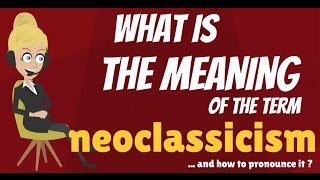 What is NEOCLASSICISM? What does NEOCLASSICISM mean? NEOCLASSICISM meaning & explanation