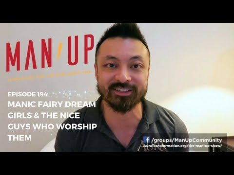 Manic Fairy Dream Girls & The Nice Guys Who Worship Them - The Man Up Show, Ep. 194