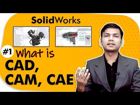 What Is CAD, CAM, CAE - Introduction To SolidWorks - SolidWorks