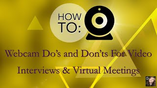 Webcam Do's and Don'ts: Setting Up for Skype Interviews, Online Classrooms, Webinars, Zoom Recording