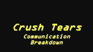 Crush Tears - Communication Breakdown