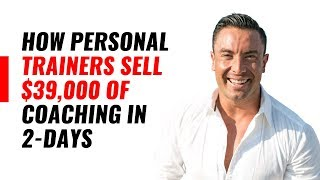 How Personal Trainers Sell $39,000 Of Coaching In 2-Days
