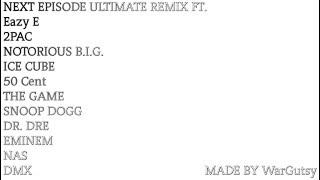 Next Episode Remix Eazy E 2PAC Biggie Ice Cube 50 Cent The Game Snoop Dogg Dr.Dre Eminem NAS DMX