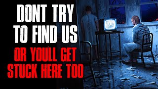 """""""Don't Try To Find Us, Or You'll Get Stuck Here Too"""" Creepypasta"""