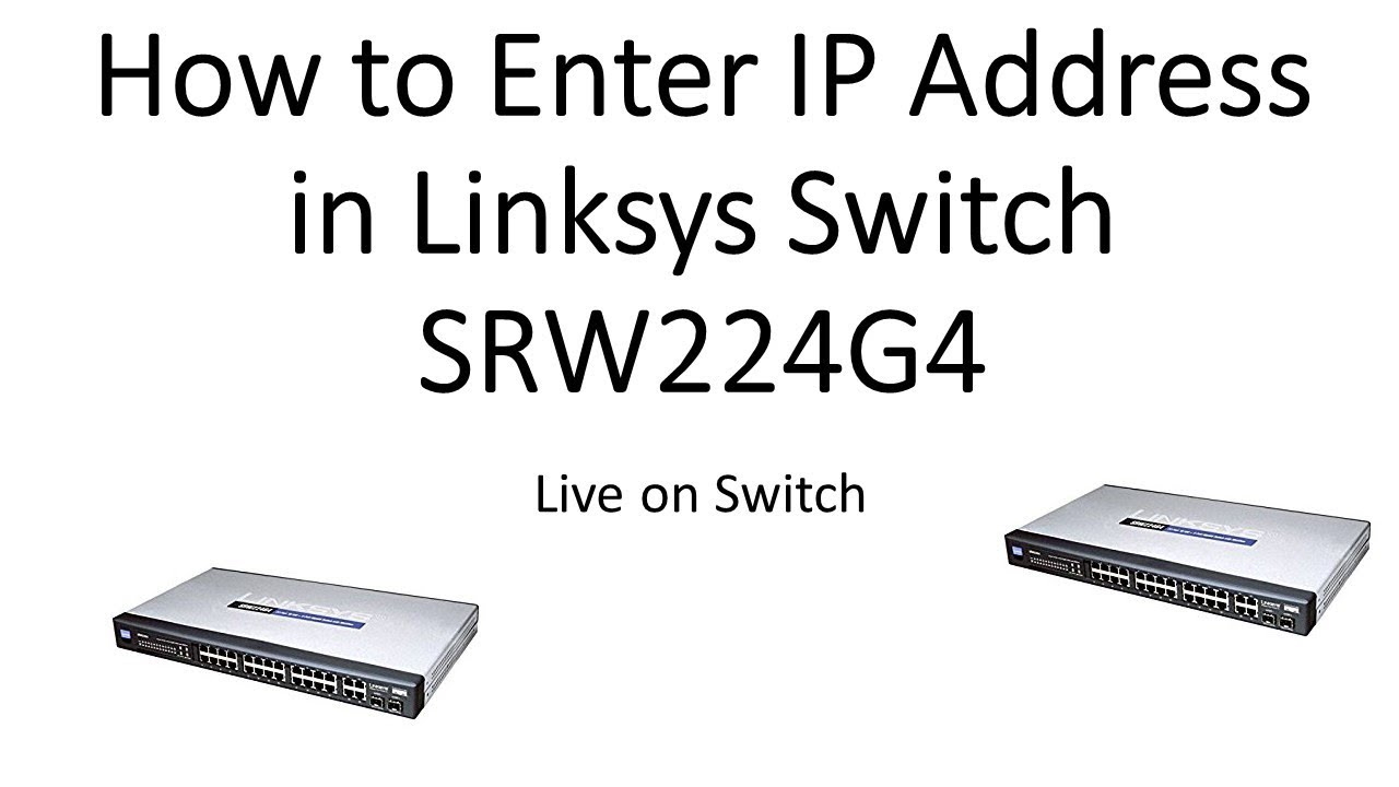 How to enter IP Address in Linksys SRW224G4 Switch Live