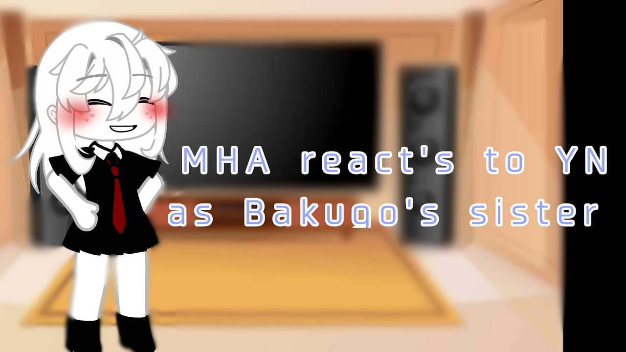 Download MHA react's to YN as Bakugo's sister 🍯✨ Inspired by (hi.)