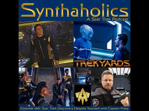 Synthaholoics Podcast Episode 148: Star Trek Discovery Despite Yourself with Captain Foley