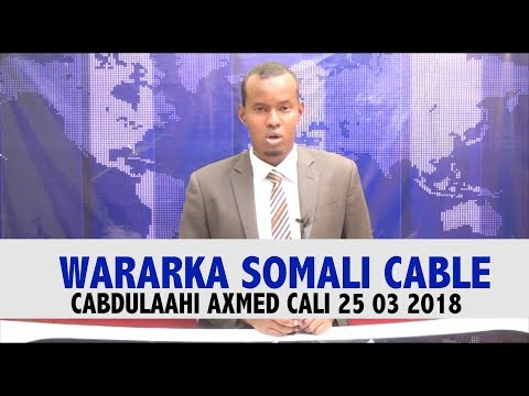 WARARKA SOMALI CABLE CABDULAAHI AXMED CALI 25 03 2018