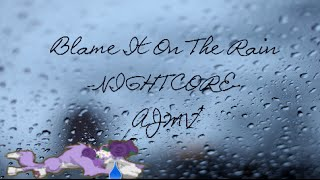 Blame It On The Rain -NightCore- AJMV