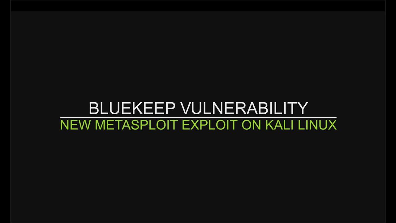 BlueKeep Vulnerability - New Metasploit Exploit on Kali Linux
