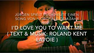 I'd love you to want me (Text & Musik: Roland Kent LaVoie/Lobo) hier interpretiert von Jürgen Fastje