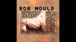 Bob Mould - The Last Dog And Pony Show (Full Album)