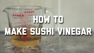 HOW TO MAKE SUSHI VINEGAR