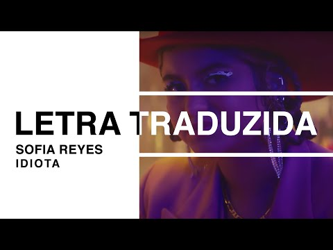 Sofia Reyes - Idiota (Legendado PT-BR)