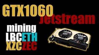 GTX1060 Jetstream LBC XZC ETH ZEC mining