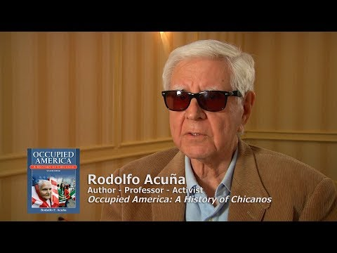 RODOLFO ACUÑA on his banned book, 'Occupied America: A History of Chicanos'