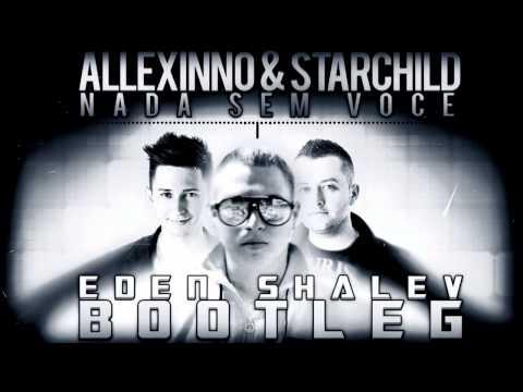 Allexinno & Starchild - Nada Sem Voce (Eden Shalev Bootleg)