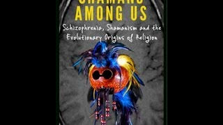 Shamanism and the Evolutionary Origins of Schizophrenia