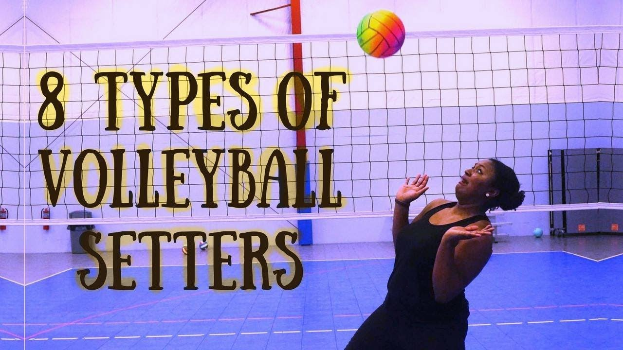 8 Types Of Volleyball Setters Youtube